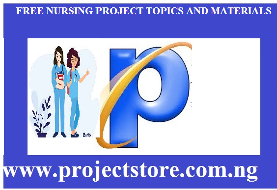 FREE NURSING PROJECT TOPICS AND MATERIALS